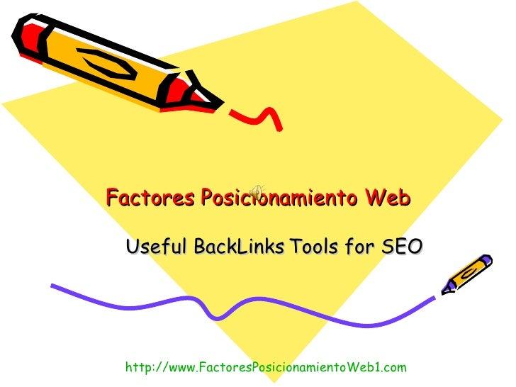 Factores Posicionamiento Web Useful BackLinks   Tools for SEO http:// www.FactoresPosicionamientoWeb1 . com
