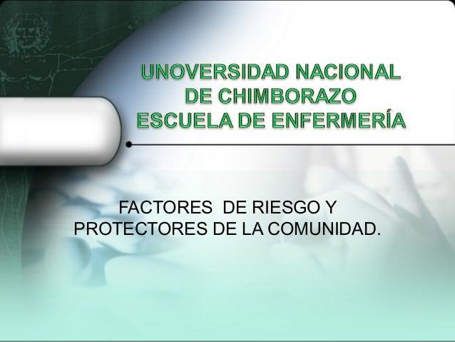 FACTORES DE RIESGO YPROTECTORES DE LA COMUNIDAD.