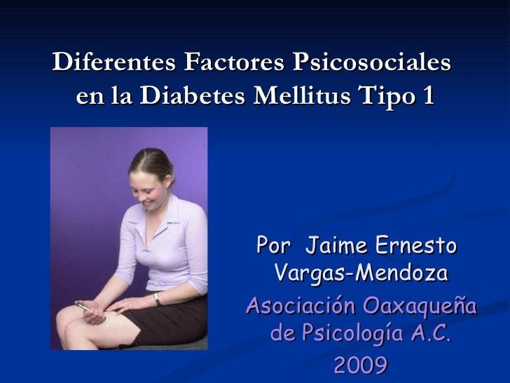 Diferentes Factores Psicosociales  en la Diabetes Mellitus Tipo 1 Por  Jaime Ernesto  Vargas-Mendoza Asociación Oaxaqueña ...