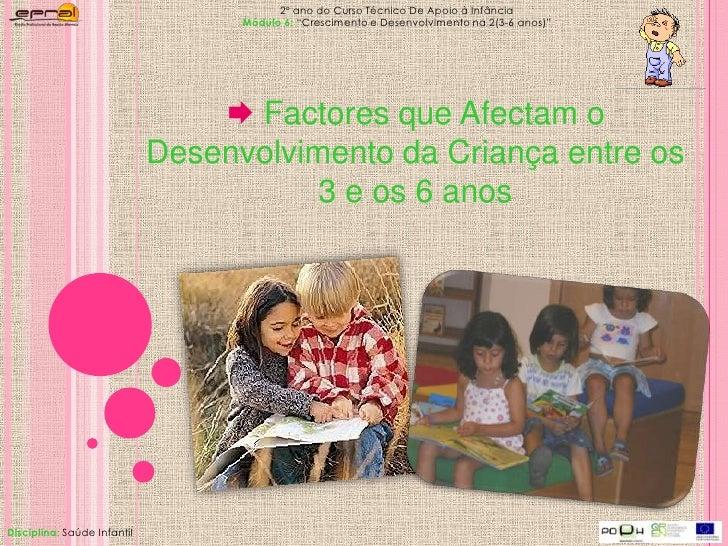 """2º ano do Curso Técnico De Apoio à Infância<br />Módulo 6: """"Crescimento e Desenvolvimento na 2(3-6 anos)"""" <br /><ul><li>Fa..."""