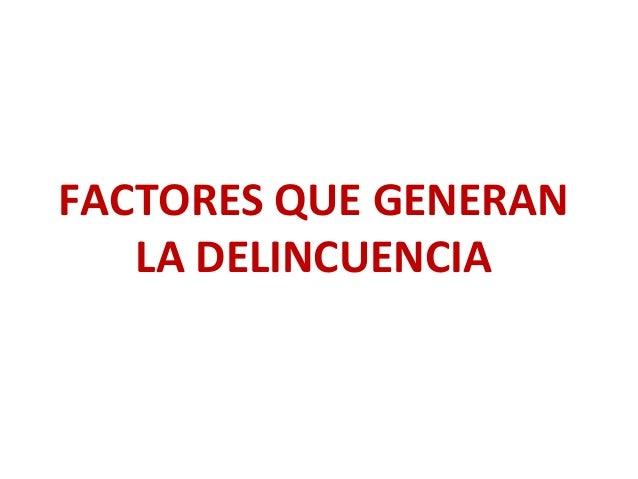 FACTORES QUE GENERANLA DELINCUENCIA