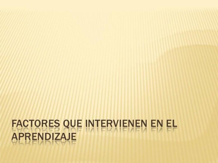 FACTORES QUE INTERVIENEN EN ELAPRENDIZAJE