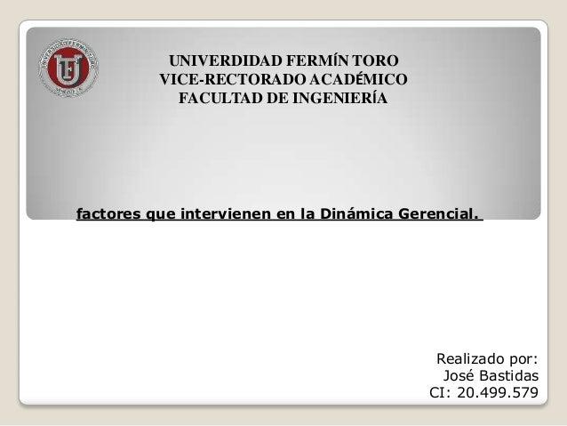 UNIVERDIDAD FERMÍN TORO VICE-RECTORADO ACADÉMICO FACULTAD DE INGENIERÍA Realizado por: José Bastidas CI: 20.499.579 factor...