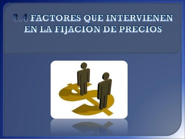 Las decisiones de una empresa en cuanto a la fijación de precios están sujetas tanto a factores internos de la empresa, co...