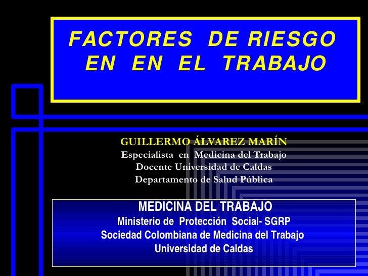 GUILLERMO ÁLVAREZ MARÍN Especialista  en  Medicina del Trabajo Docente Universidad de Caldas Departamento de Salud Pública...