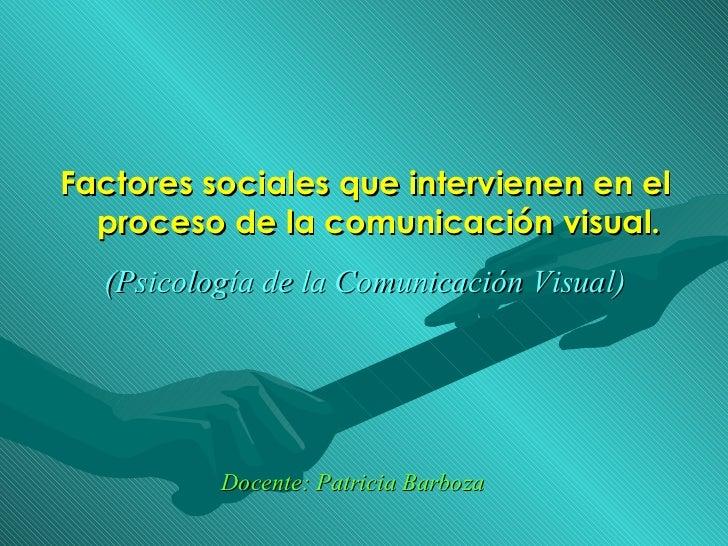<ul><li>Factores sociales que intervienen en el proceso de la comunicación visual. </li></ul>(Psicología de la Comunicació...
