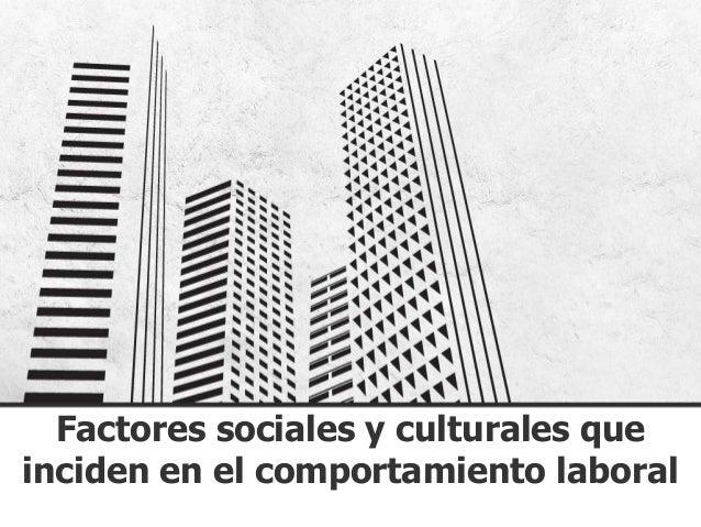 Factores sociales y culturales que inciden en el comportamiento laboral