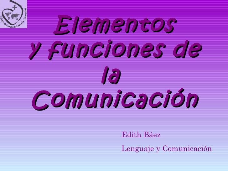 Elementos y funciones de la  Comunicación Edith Báez Lenguaje y Comunicación