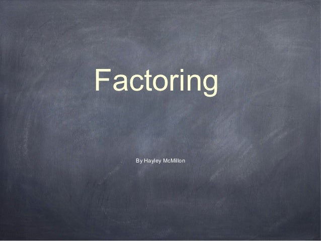 Factoring   By Hayley McMillon