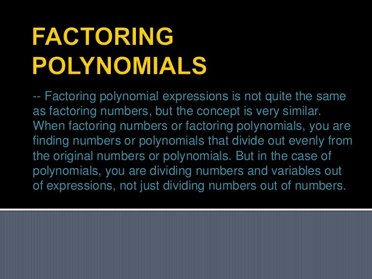 -- Factoring polynomial expressions is not quite the sameas factoring numbers, but the concept is very similar.When factor...