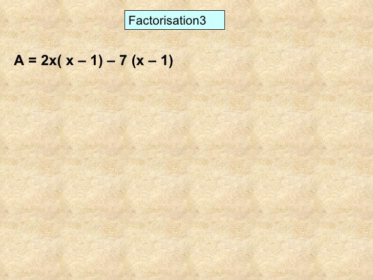Factorisation3 A = 2x( x – 1) – 7 (x – 1)