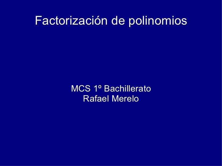 Factorización de polinomios MCS 1º Bachillerato Rafael Merelo