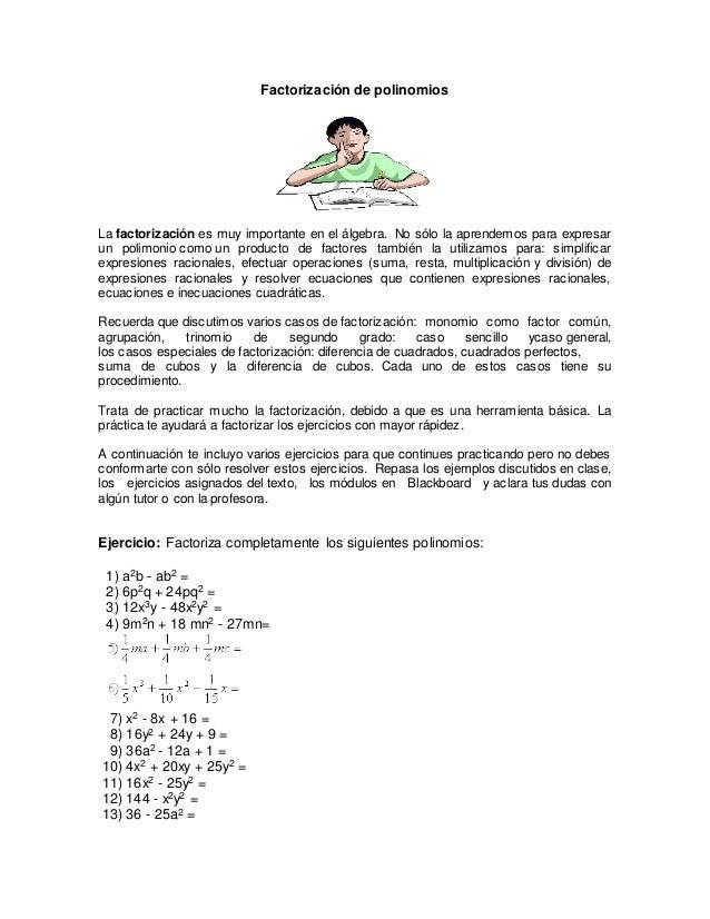 Factorización de polinomios  La factorización es muy importante en el álgebra. No sólo la aprendemos para expresar  un pol...