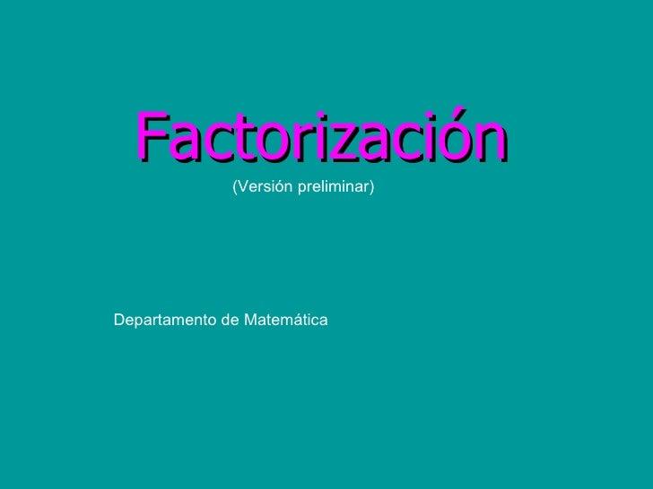 (Versión preliminar) Departamento de Matemática Factorización