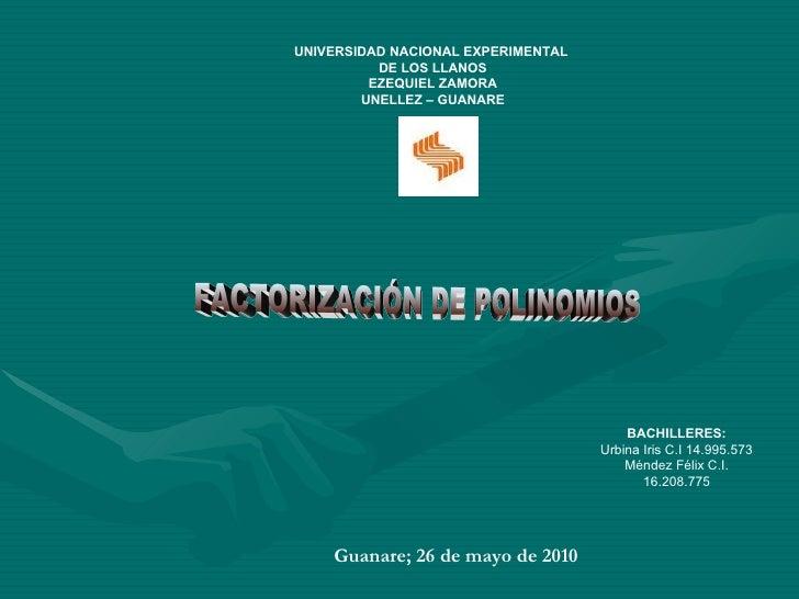 FACTORIZACIÓN DE POLINOMIOS UNIVERSIDAD NACIONAL EXPERIMENTAL  DE LOS LLANOS EZEQUIEL ZAMORA UNELLEZ – GUANARE BACHILLERES...