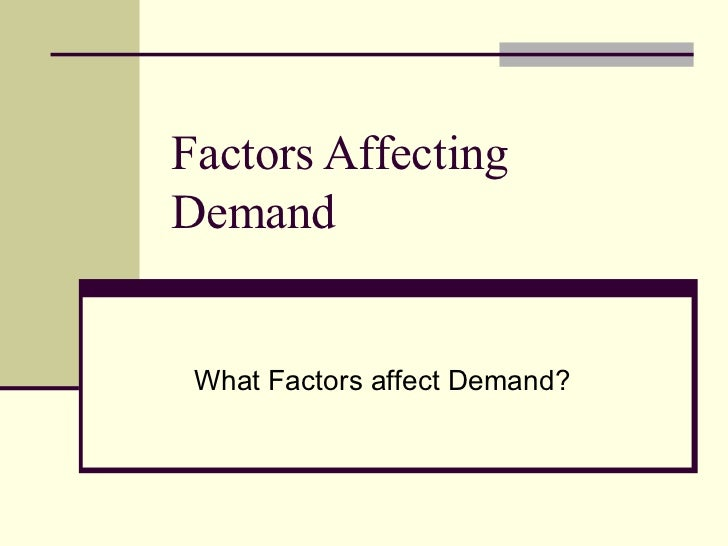bus demand theory and the factors affecting demand Called the law of demand  factors affecting transit elasticities many factors can affect how prices  impact on rail demand, it is less than for bus.