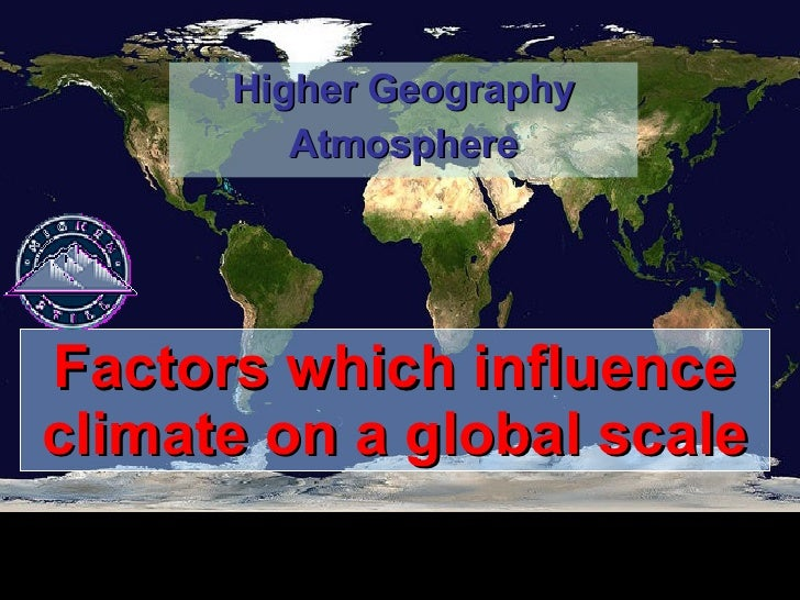 Factors which influence climate on a global scale Higher Geography Atmosphere