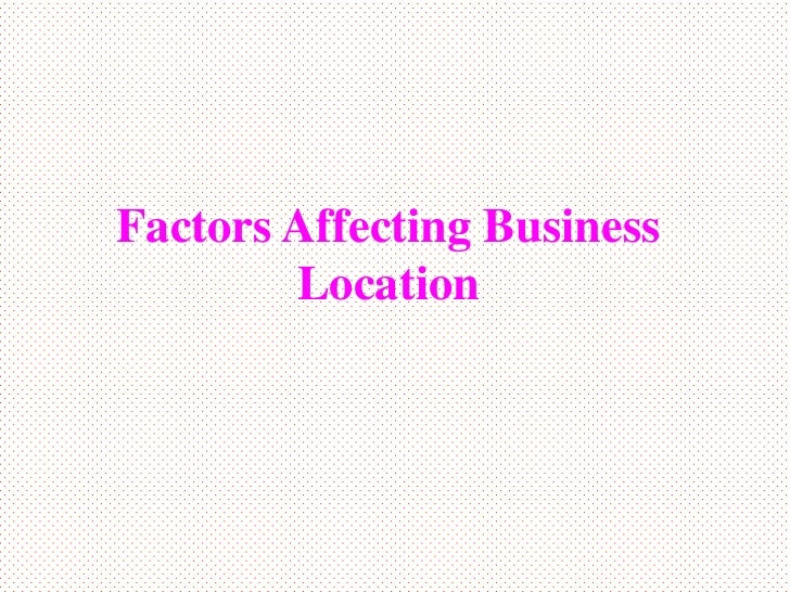Factors Affecting Business        Location