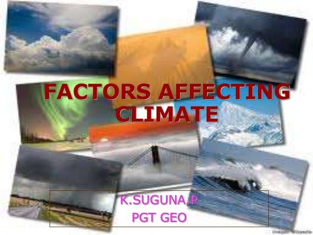 FACTORS AFFECTING CLIMATE  K.SUGUNA.R PGT GEO
