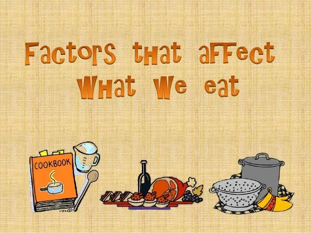 the factors that affect what we eat What or who influences your food choices lesson idea  why do nutritionists recommend that we eat no  what are other factors that help you decide what to eat .