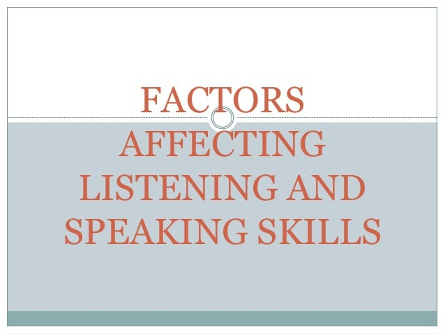 the factors that affect listening The purpose of this study is to define the factors that affect fifth grade students' listening skills  factors affecting the listening skill  assist.