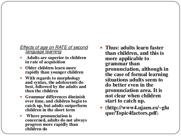 the age factor in second language Influenced by the age of arrival factor, but the strength of the age constraints  varies  the age-related decline in ultimate second language (l2) attainment is .