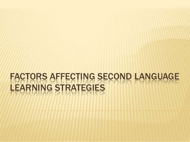 FACTORS AFFECTING SECOND LANGUAGELEARNING STRATEGIES