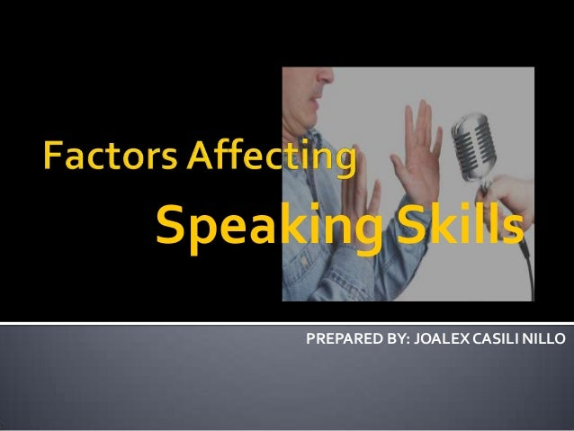 Speaking Skills PREPARED BY: JOALEX CASILI NILLO