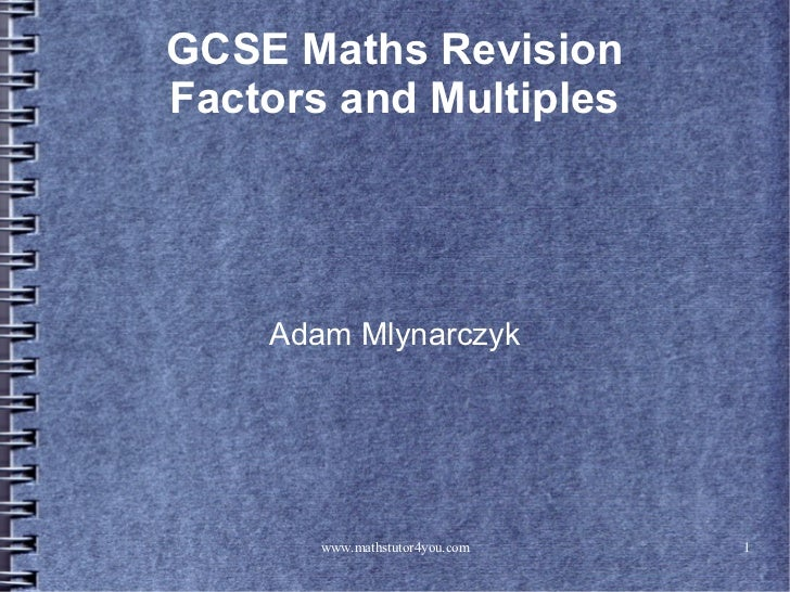GCSE Maths RevisionFactors and Multiples    Adam Mlynarczyk       www.mathstutor4you.com   1