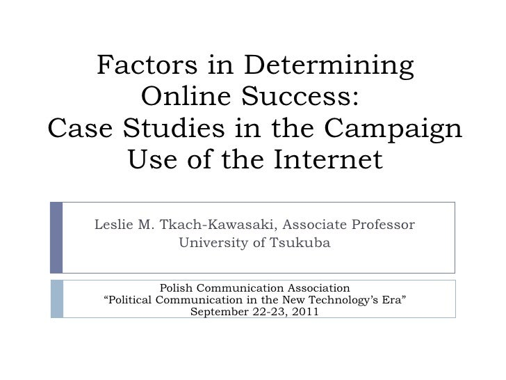 Factors in Determining Online Success:  Case Studies in the Campaign Use of the Internet Leslie M. Tkach-Kawasaki, Associa...