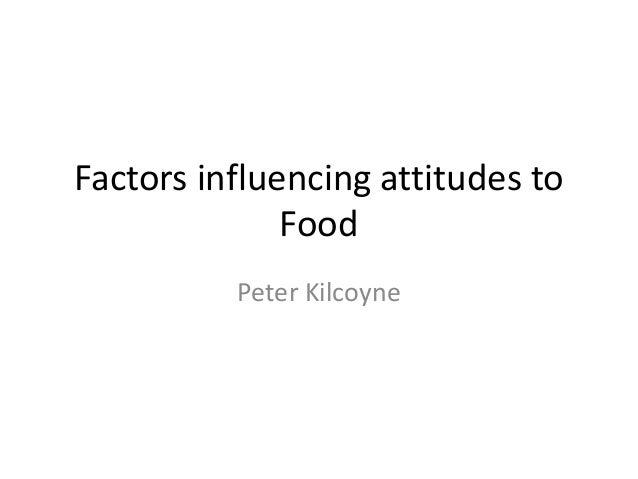 Factors influencing attitudes to Food Peter Kilcoyne