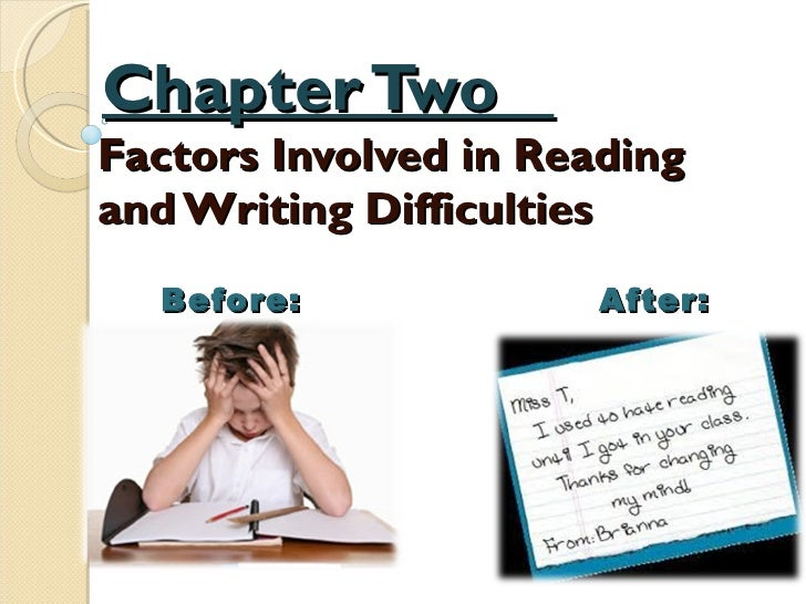 Chapter Two  Factors Involved in Reading and Writing Difficulties  After: Before: