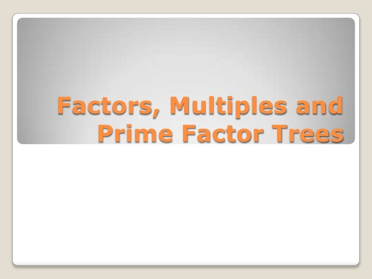 Factors, Multiples and Prime Factor Trees<br />