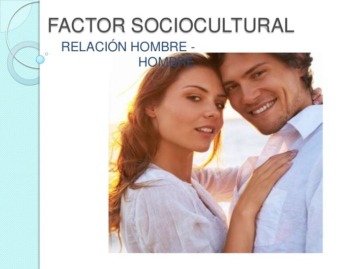 FACTOR SOCIOCULTURAL<br />RELACIÓN HOMBRE - HOMBRE<br />