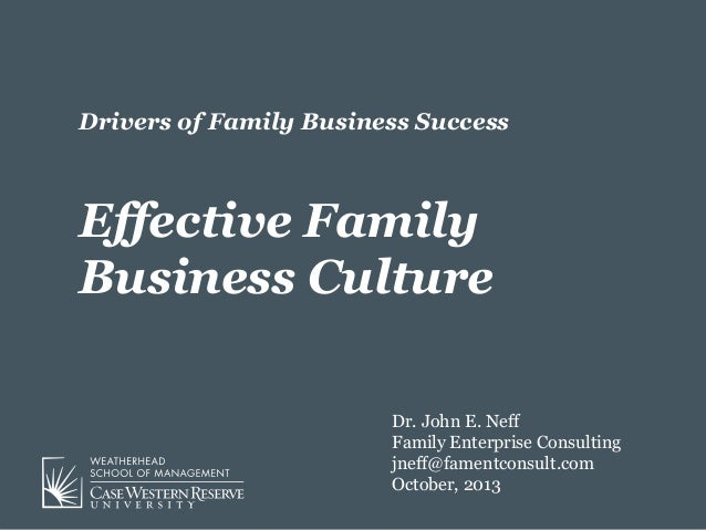 Drivers of Family Business Success  Effective Family Business Culture Dr. John E. Neff Family Enterprise Consulting jneff@...