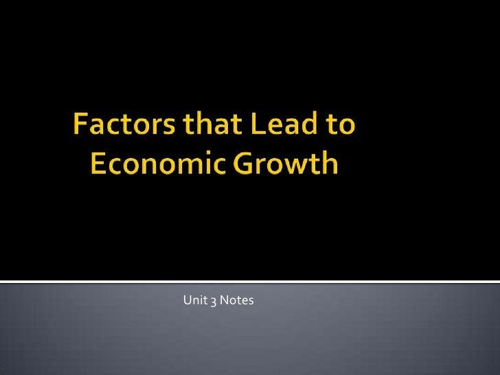 Factors that Lead to Economic Growth<br />Unit 3 Notes<br />