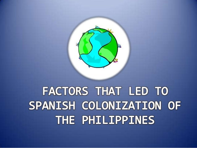european development that influence spanish colonization in the philippines Read this essay on african colonization influences how did the spanish colonization influence the when the spanish arrived in the philippines in the.