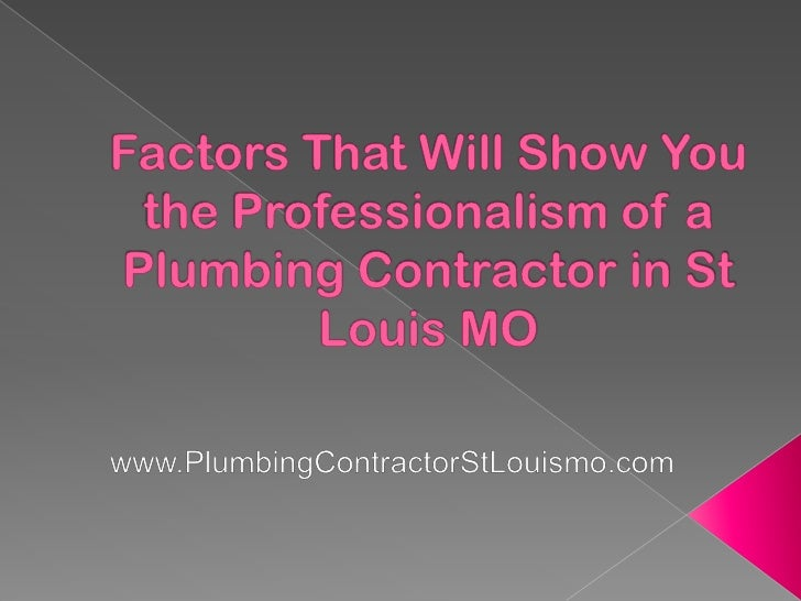 Factors That Will Show You the Professionalism of a Plumbing Contractor in St Louis MO