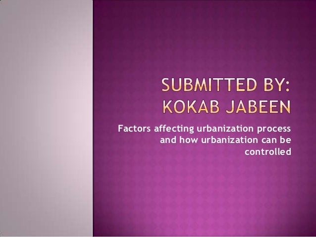 Factors affecting urbanization process         and how urbanization can be                            controlled