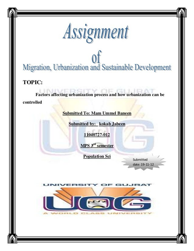 TOPIC:      Factors affecting urbanization process and how urbanization can becontrolled                   Submitted To: M...