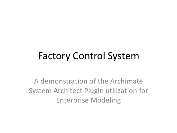 Factory Control System A demonstration of the ArchimateSystem Architect Plugin utilization for        Enterprise Modeling