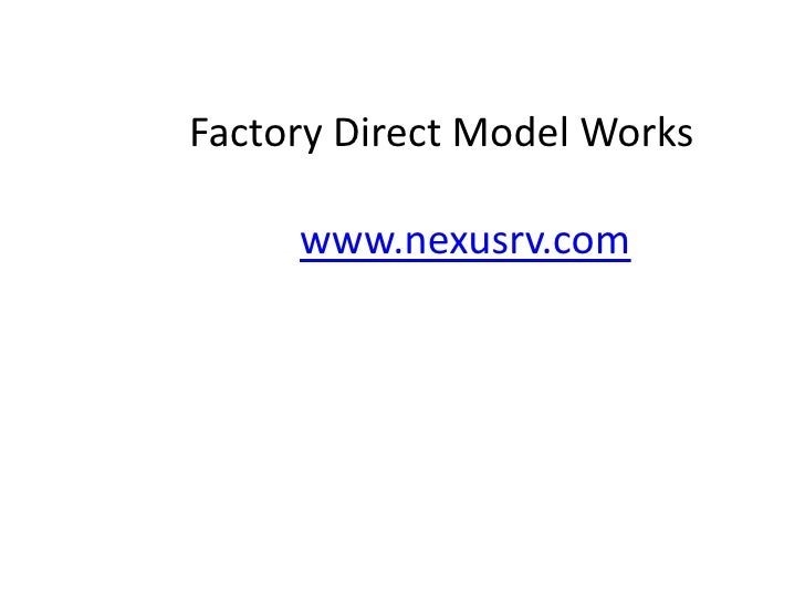 Factory Direct Model Works     www.nexusrv.com