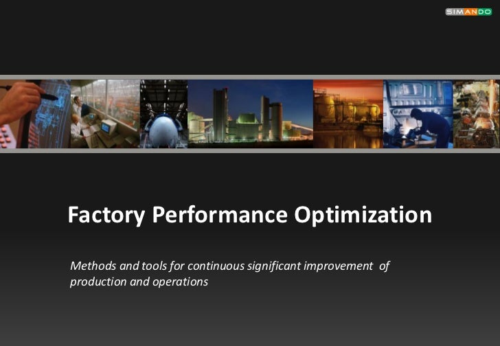 Factory Performance OptimizationMethods and tools for continuous significant improvement ofproduction and operations