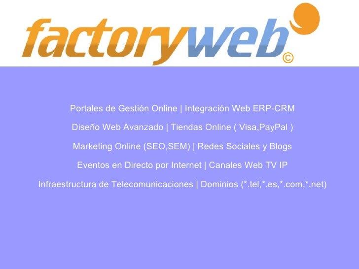 Portales de Gestión Online   Integración Web ERP-CRM Diseño Web Avanzado   Tiendas Online ( Visa,PayPal ) Marketing Online...