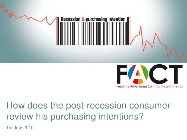 How does the post-recession consumer reviewhispurchasing intentions?<br />1st July 2010<br />