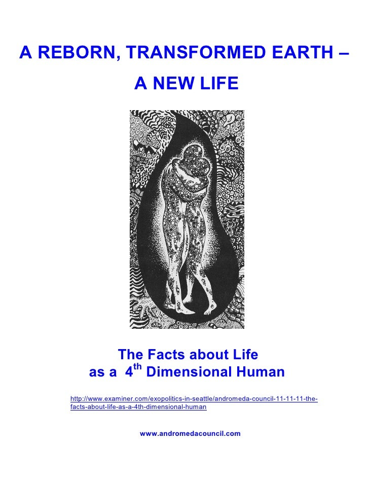 A REBORN, TRANSFORMED EARTH –                        A NEW LIFE             The Facts about Life         as a 4th Dimensio...
