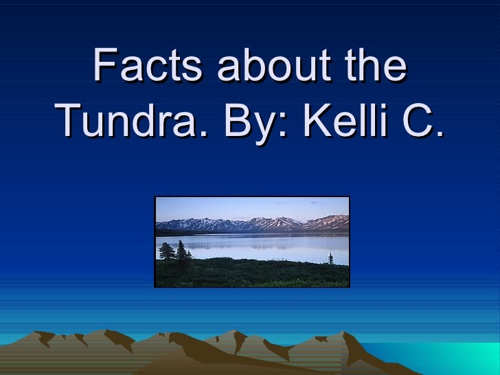 Facts about the Tundra. By: Kelli C .