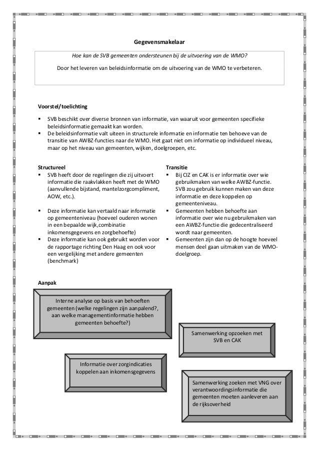 Gegevensmakelaar Hoe kan de SVB gemeenten ondersteunen bij de uitvoering van de WMO? Door het leveren van beleidsinformati...