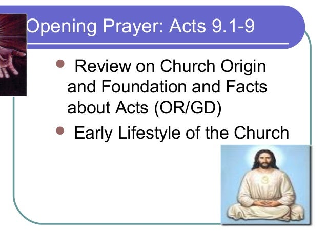Opening Prayer: Acts 9.1-9    Review on Church Origin    and Foundation and Facts    about Acts (OR/GD)    Early Lifesty...