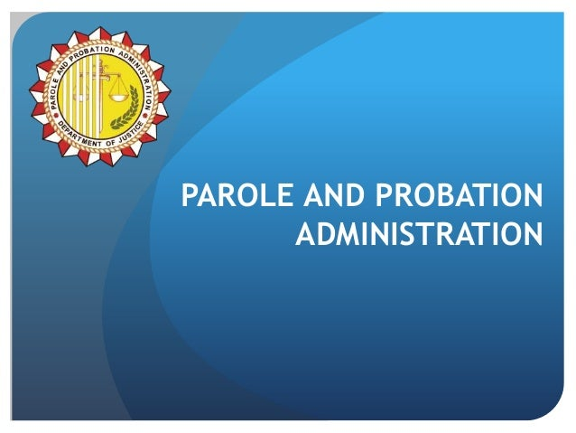 PAROLE AND PROBATION ADMINISTRATION